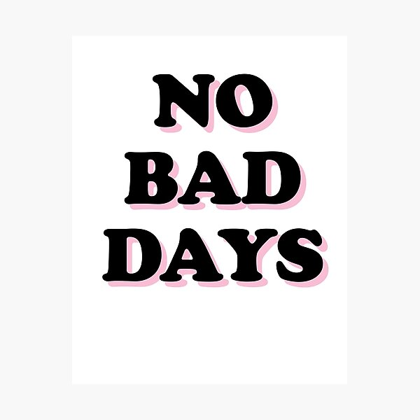 No Bad Days Photographic Print