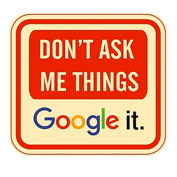 Don't ask me things. Google it. by childoftardis