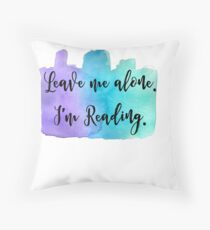 Leave Me Alone. I'm Reading. Throw Pillow