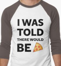 I was told there would be pizza T-Shirt