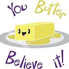 You Butter Believe it! by DuemmelDoodles