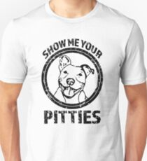 Show me your Pitties funny Pit Bull shirt T-Shirt