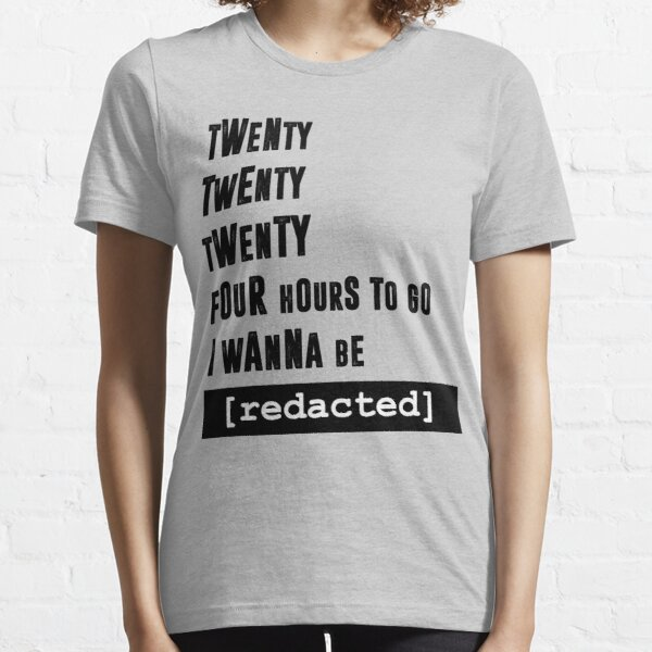 i wanna be [redacted] Essential T-Shirt