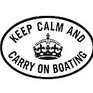 Keep calm & carry on boating  by bywhacky