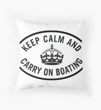 Keep calm & carry on boating  Throw Pillow