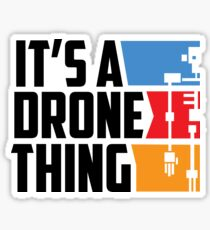 It's A Drone Thing - Drones, Drone Squad, UAV, Flying Gadget Sticker