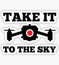Take It To The Sky - Drones, Drone Squad, UAV, Flying Gadget Sticker