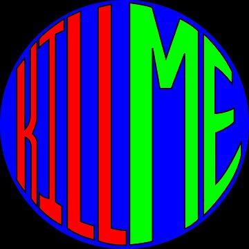 KILL ME by snailParade