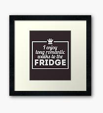 I Enjoy Long Romantic Walks To The Fridge Framed Print