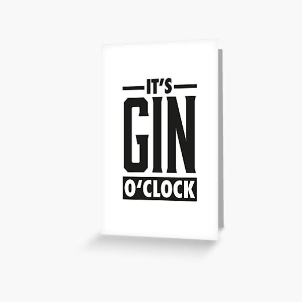 Gin o'clock / Gin  Greeting Card
