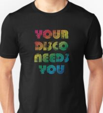 Your disco needs you Unisex T-Shirt