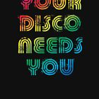 Your disco needs you by lazarusheart