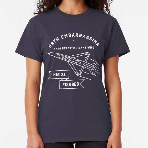 Mig-21 Fishbed - 69th Embarrassing NATO Reporting Name Wing Classic T-Shirt