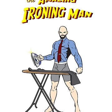 The Amazing Ironing Man!!! by Melonee