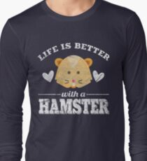 Life Is Better With A Hamster Long Sleeve T-Shirt