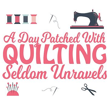 Quilting Funny Quilting Design - A Day Pached With Quilting Seldom Unravels by kudostees