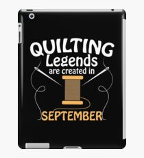 Quilting Legends Are Created In September - Quilting And Patchwork Design iPad Case/Skin