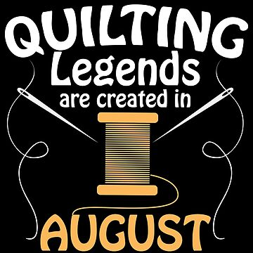 Quilting Design - Quilting Legends Are Created In August by kudostees