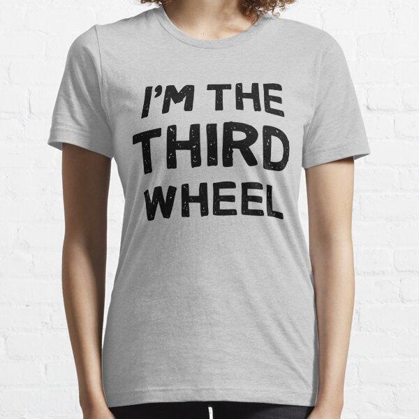 I'm The Third Wheel (Black Writing) Essential T-Shirt