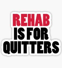 Rehab Is For Quitters Funny Quote Sticker