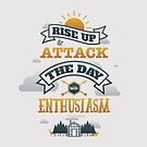 RISE UP & ATTACK THE DAY WITH ENTHOUSIASM by snevi
