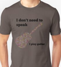 I don't need to speak,I play guitar  T-Shirt