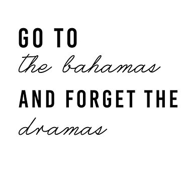 Go to the Bahamas by Last Petal Tees by lastpetaltees