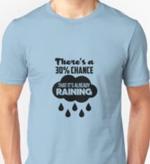 Theres a 30% Chance That Its Already Raining - BLK T-Shirt