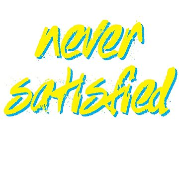 Never Satisfied - Gym Motivation by strongershirts