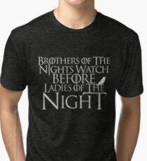 'BROTHERS OF THE KNIGHTS WATCH, BEFORE LADIES OF THE NIGHT' Tri-blend T-Shirt