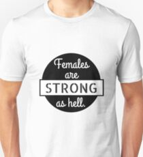 females are strong is hell T-Shirt
