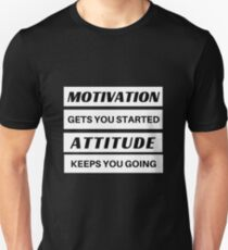 motivation gets you started attitude keeps going T-Shirt