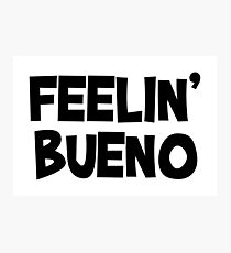 FEELIN' BUENO Photographic Print