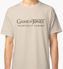 Game of Jones: Splinter is Coming (text only/black) Classic T-Shirt