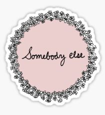 Somebody else Sticker