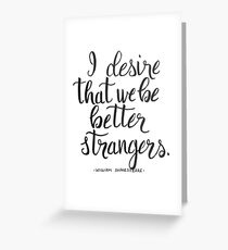 Shakespearean Insult - I desire that we be better strangers Greeting Card