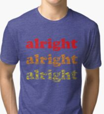 Alright Alright Alright - Matthew McConaughey : Black Tri-blend T-Shirt