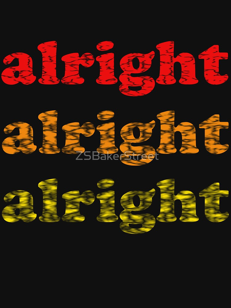 Alright Alright Alright - Matthew McConaughey : Black | Unisex T-Shirt