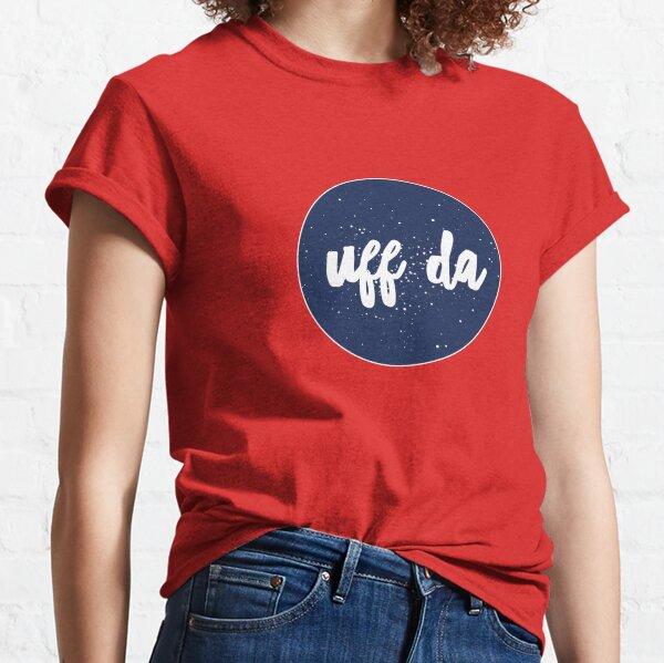 Uff Da! A Norwegian's favorite word Classic T-Shirt