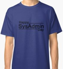 Happy SysAdmin Day Classic T-Shirt