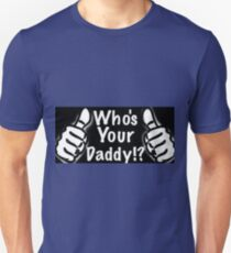 Who's Your Daddy! ? T-Shirt