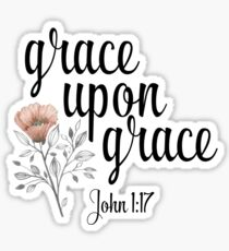 Grace Upon Grace - John 1:17 - Christian Quote Sticker