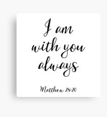 I Am With You Always - Matthew 28:20 - Christian Quote Canvas Print