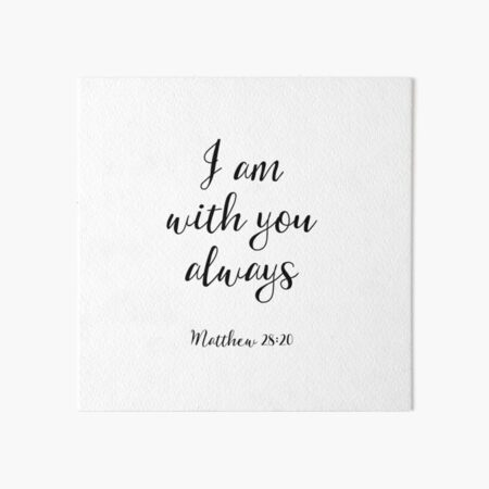 I Am With You Always - Matthew 28:20 - Christian Quote Art Board Print
