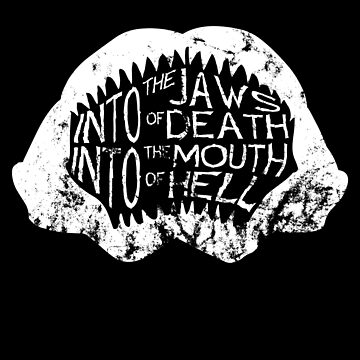 Into the Jaws of Death Into the Mouth of Hell by HandDrawnTees