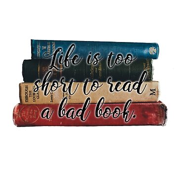 life is too short to read a bad book by allisonjo