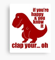 """""""If You're Happy and You Know It Clap Your… Oh"""" T-Rex Shirt Canvas Print"""