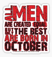 All men are created equal But only the best are born in october Sticker
