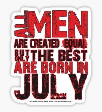 All men are created equal But only the best are born in July Sticker