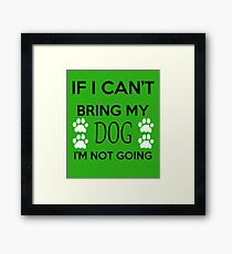 IF I CAN'T BRING MY DOG I'M NOT GOING Framed Print